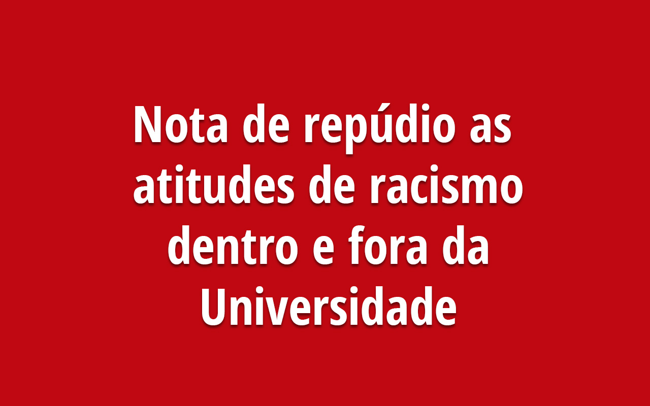 Nota de repúdio as atitudes de racismo dentro e fora da Universidade